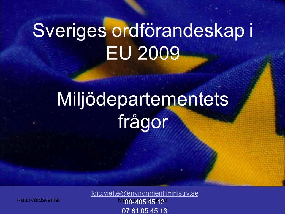 NaturvårdsverketMarianne Lilliesköld Sveriges ordförandeskap i EU 2009 Miljödepartementets frågor loic.viatte@environment.ministry.se 08-405 45 13 07 61 05 45 13