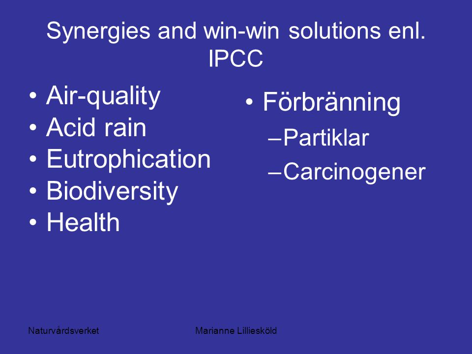 NaturvårdsverketMarianne Lilliesköld Synergies and win-win solutions enl. IPCC Air-quality Acid rain Eutrophication Biodiversity Health Förbränning –P