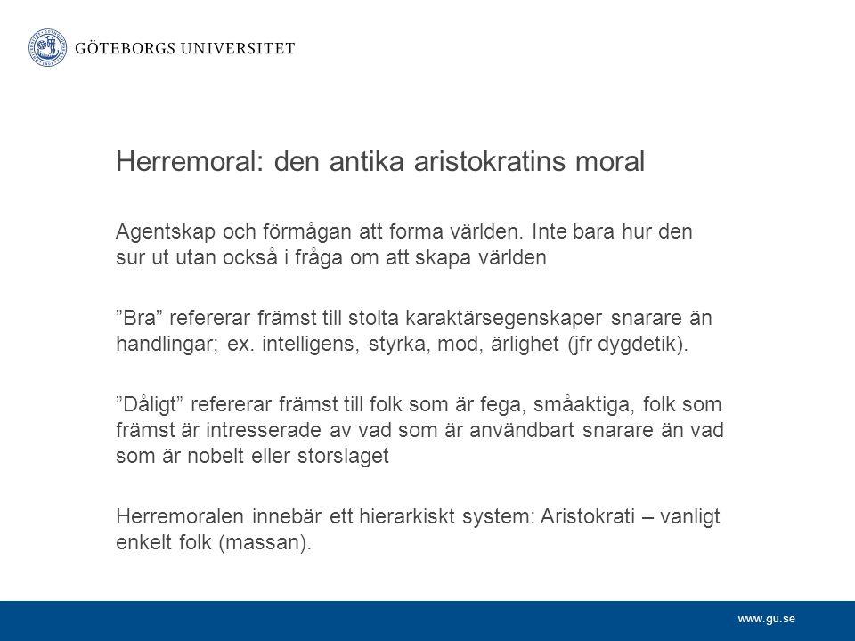 www.gu.se Herremoral: den antika aristokratins moral Agentskap och förmågan att forma världen.