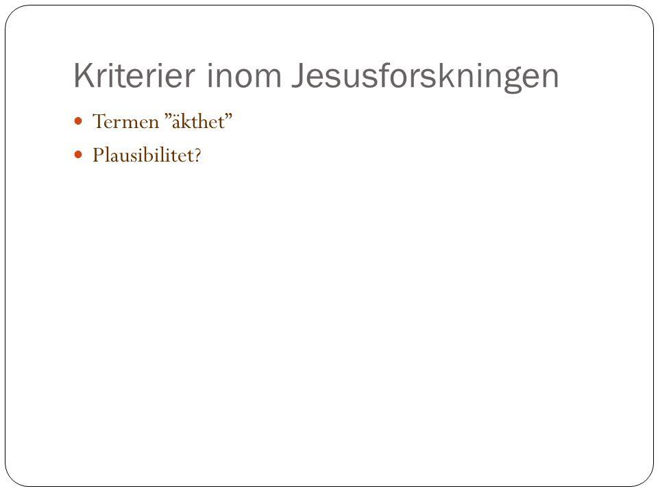 Kriterier inom Jesusforskningen Termen äkthet Plausibilitet?