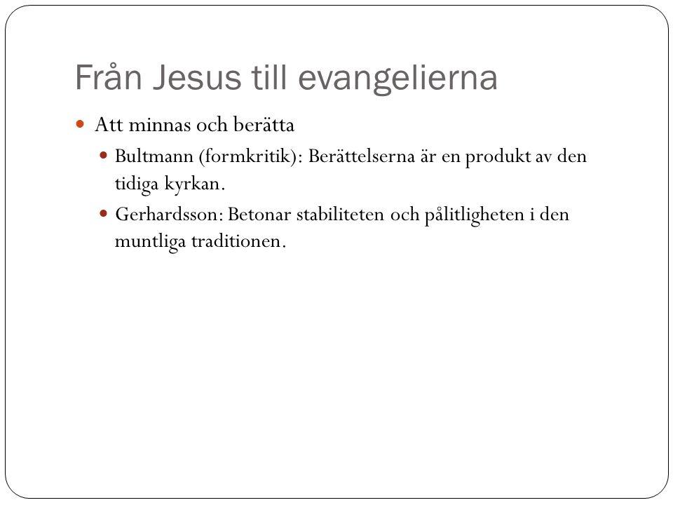 Från Jesus till evangelierna Att minnas och berätta Bultmann (formkritik): Berättelserna är en produkt av den tidiga kyrkan.