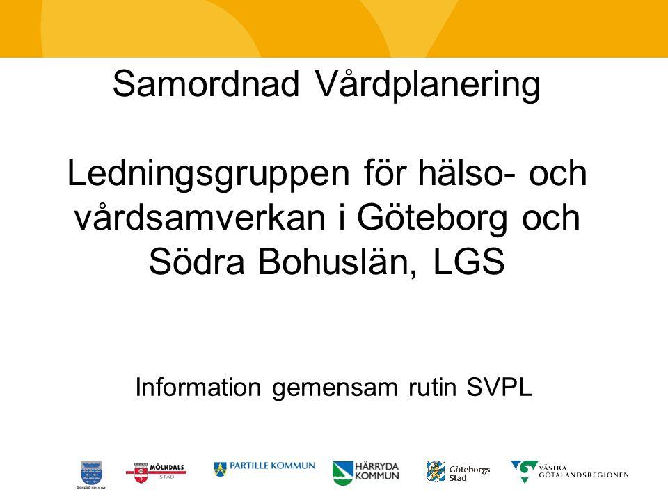 Samordnad Vårdplanering Ledningsgruppen för hälso- och vårdsamverkan i Göteborg och Södra Bohuslän, LGS Information gemensam rutin SVPL