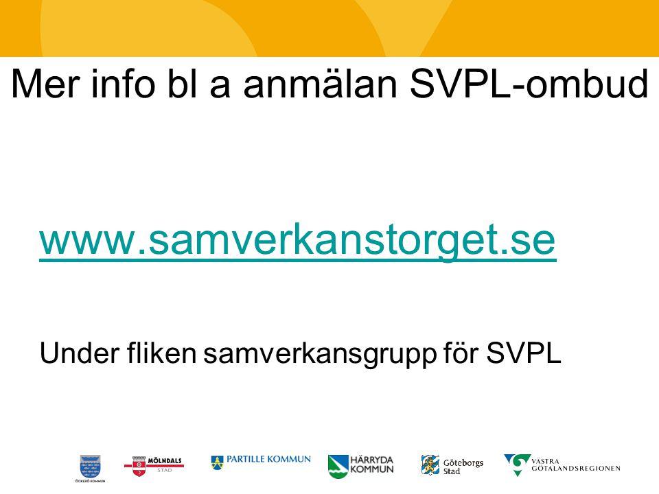 Mer info bl a anmälan SVPL-ombud www.samverkanstorget.se Under fliken samverkansgrupp för SVPL