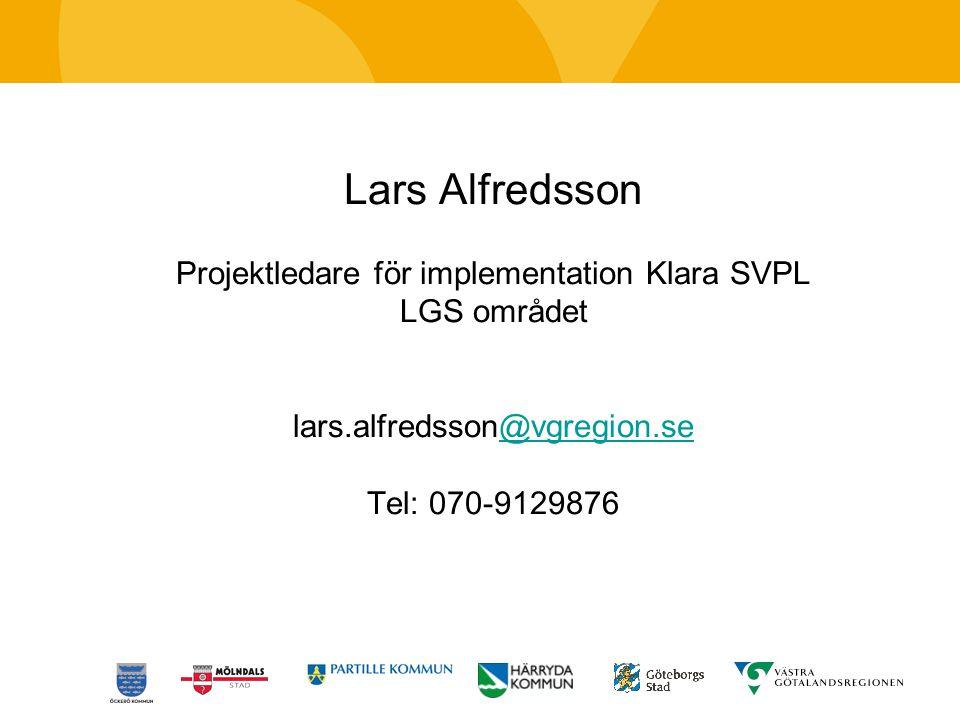Lars Alfredsson Projektledare för implementation Klara SVPL LGS området lars.alfredsson@vgregion.se@vgregion.se Tel: 070-9129876