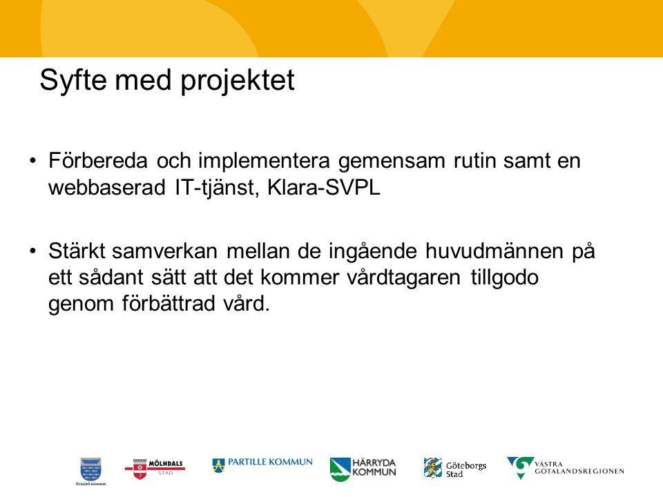Syfte med projektet Förbereda och implementera gemensam rutin samt en webbaserad IT-tjänst, Klara-SVPL Stärkt samverkan mellan de ingående huvudmännen på ett sådant sätt att det kommer vårdtagaren tillgodo genom förbättrad vård.