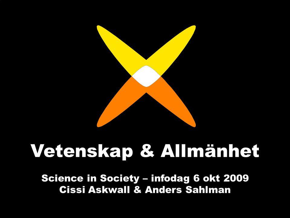 www.v-a.se Vetenskap & Allmänhet Science in Society – infodag 6 okt 2009 Cissi Askwall & Anders Sahlman