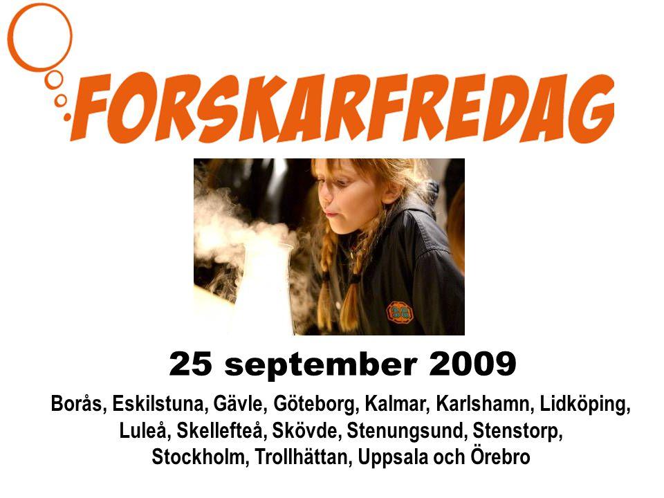 25 september 2009 Borås, Eskilstuna, Gävle, Göteborg, Kalmar, Karlshamn, Lidköping, Luleå, Skellefteå, Skövde, Stenungsund, Stenstorp, Stockholm, Trollhättan, Uppsala och Örebro