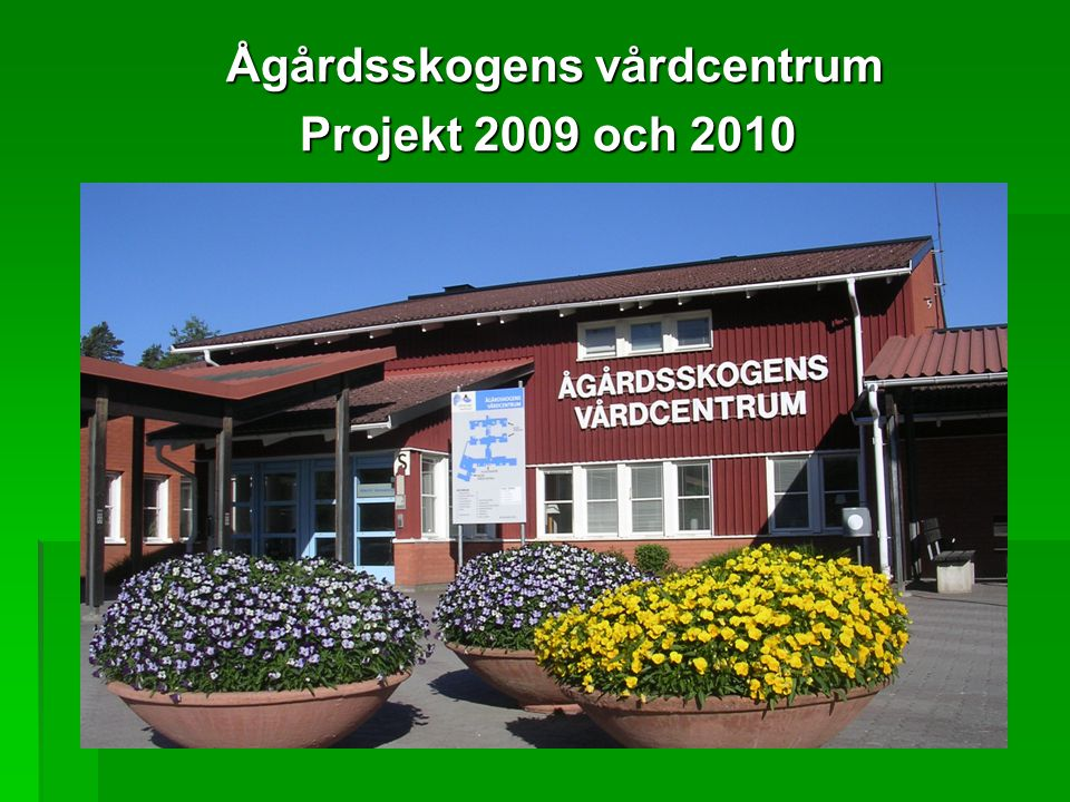 Ågårdsskogens vårdcentrum Ågårdsskogens vårdcentrum Projekt 2009 och 2010