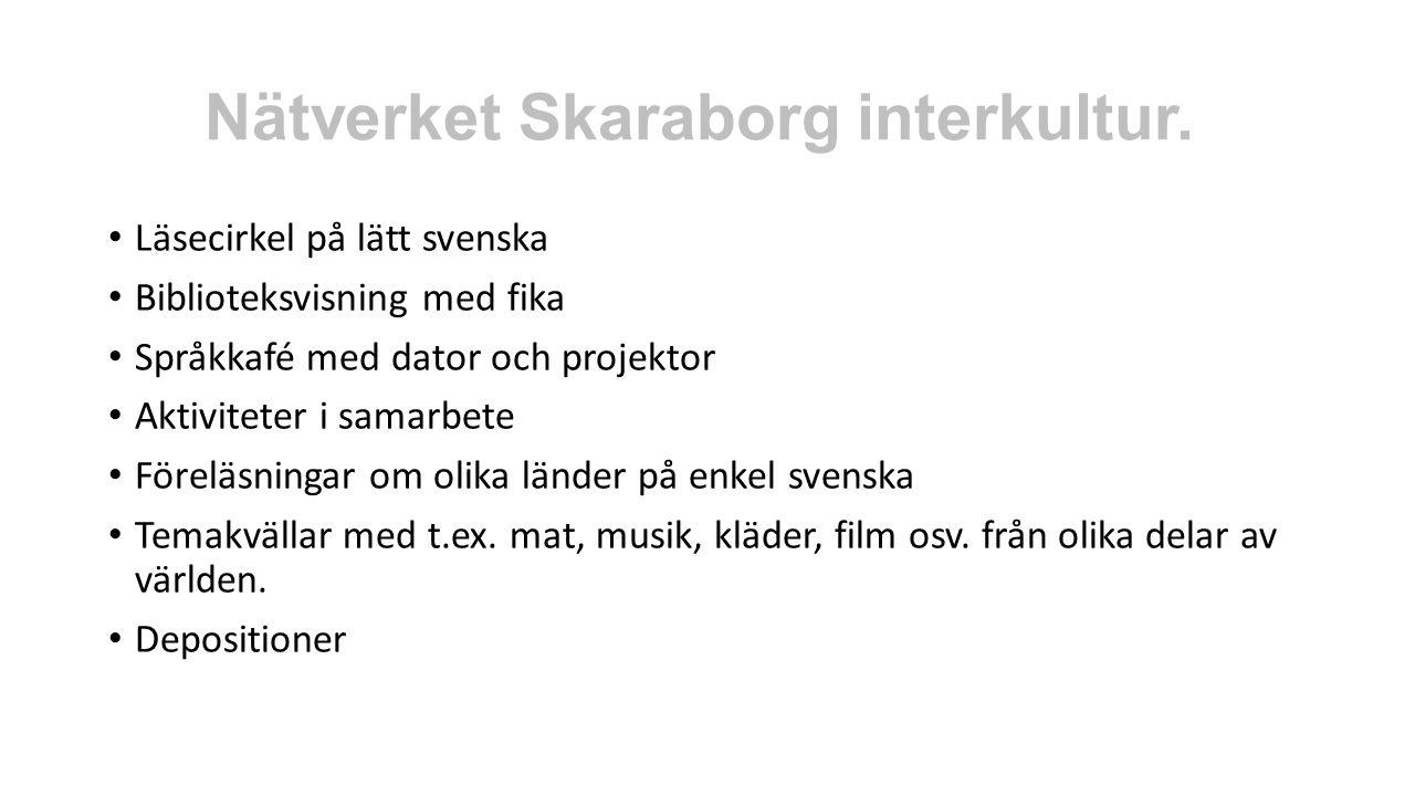 Nätverket Skaraborg interkultur. Läsecirkel på lätt svenska Biblioteksvisning med fika Språkkafé med dator och projektor Aktiviteter i samarbete Förel