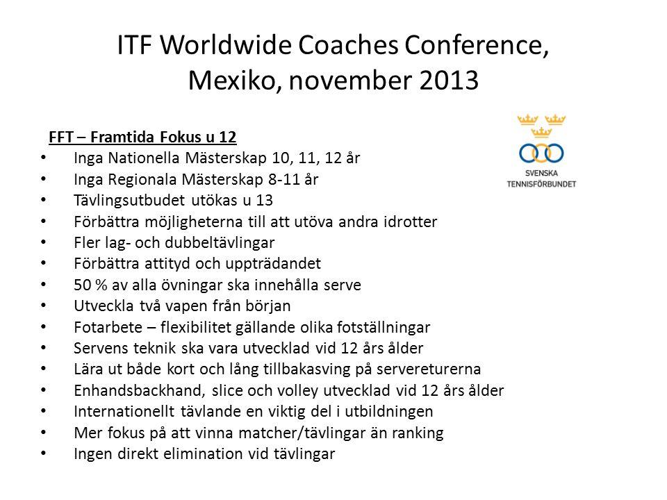 ITF Worldwide Coaches Conference, Mexiko, november 2013 FFT – Framtida Fokus u 12 Inga Nationella Mästerskap 10, 11, 12 år Inga Regionala Mästerskap 8