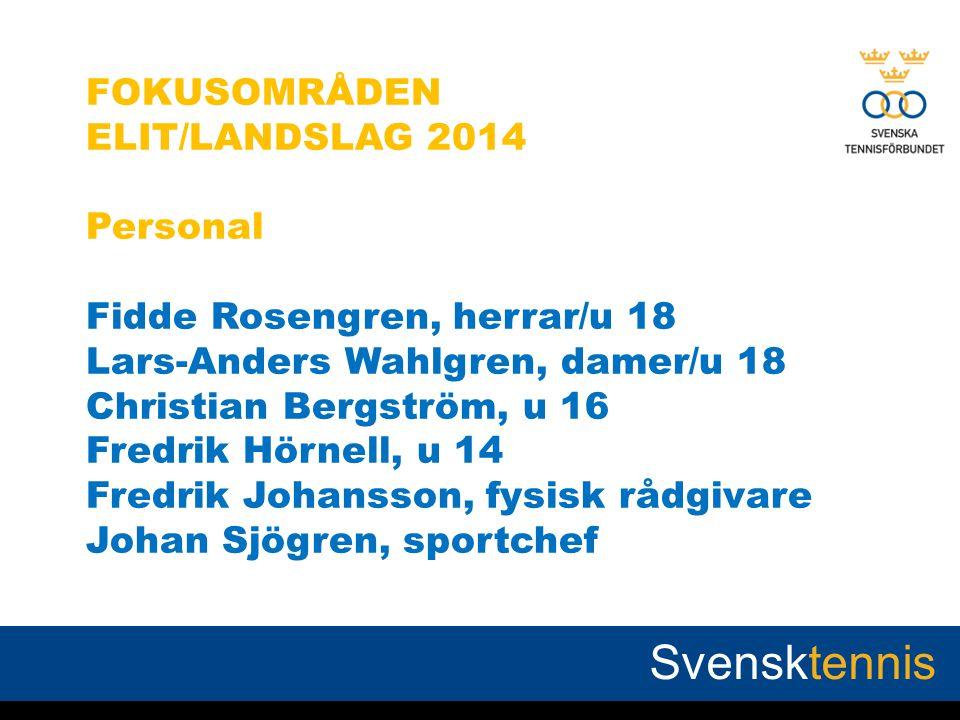 FOKUSOMRÅDEN ELIT/LANDSLAG 2014 Personal Fidde Rosengren, herrar/u 18 Lars-Anders Wahlgren, damer/u 18 Christian Bergström, u 16 Fredrik Hörnell, u 14