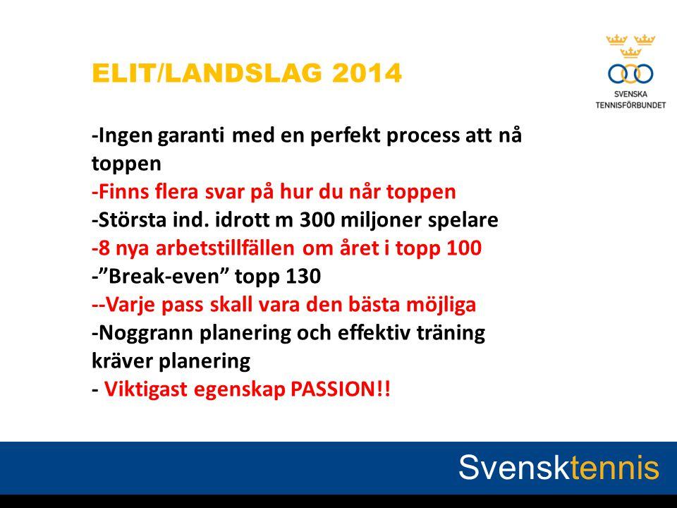 ELIT/LANDSLAG 2014 -Ingen garanti med en perfekt process att nå toppen -Finns flera svar på hur du når toppen -Största ind. idrott m 300 miljoner spel