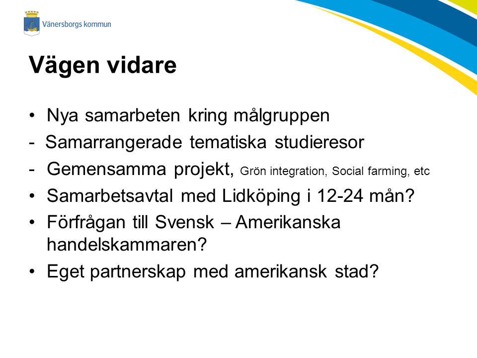 Vägen vidare Nya samarbeten kring målgruppen - Samarrangerade tematiska studieresor -Gemensamma projekt, Grön integration, Social farming, etc Samarbetsavtal med Lidköping i 12-24 mån.