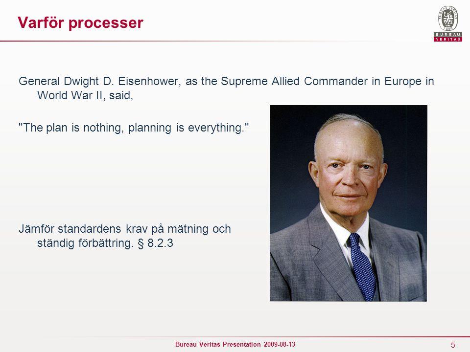 5 Bureau Veritas Presentation 2009-08-13 Varför processer General Dwight D. Eisenhower, as the Supreme Allied Commander in Europe in World War II, sai
