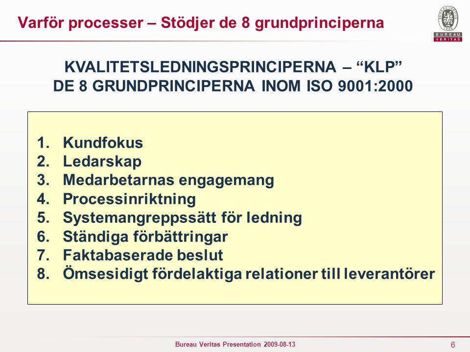 17 Bureau Veritas Presentation 2009-08-13 Processorientering – kundprocess Framställning Kund Avrop Lev Underlag och styrning KPI Framställning med sina delproceser Order- gransk- ning och plane- ring Säker- ställ ingående material Under- lag till opera- tör Egen kon- troll Utlev- rans Till- verk- ning Pack- ning Trans- port och lagring Delmomenten utförs av olika funktioner i ett samspel med ett gemensamt mål.