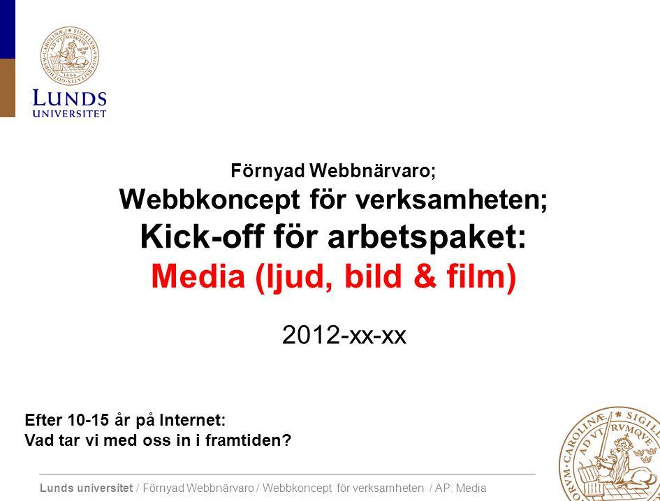 Lunds universitet / Förnyad Webbnärvaro / Webbkoncept för verksamheten / AP: Media Efter 10-15 år på Internet: Vad tar vi med oss in i framtiden.