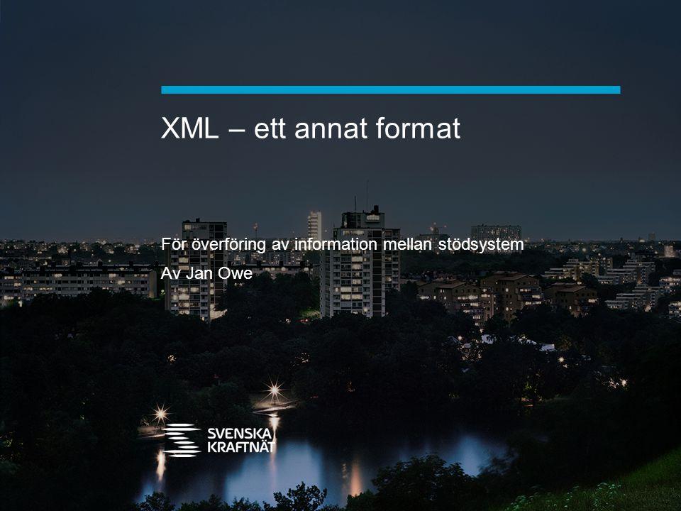 XML > XML = eXtensible Markup Language > Många har redan XML internt – i och mellan system > Många har XML-funktionalitet i sina EDI-system > Vi använder XML-format för SI-listorna och för aktörslistan från Edielportalen > Några av oss använder XML mot aktörer i utlandet > Men vi har olika format – bara för man har XML så använder man inte samma standard
