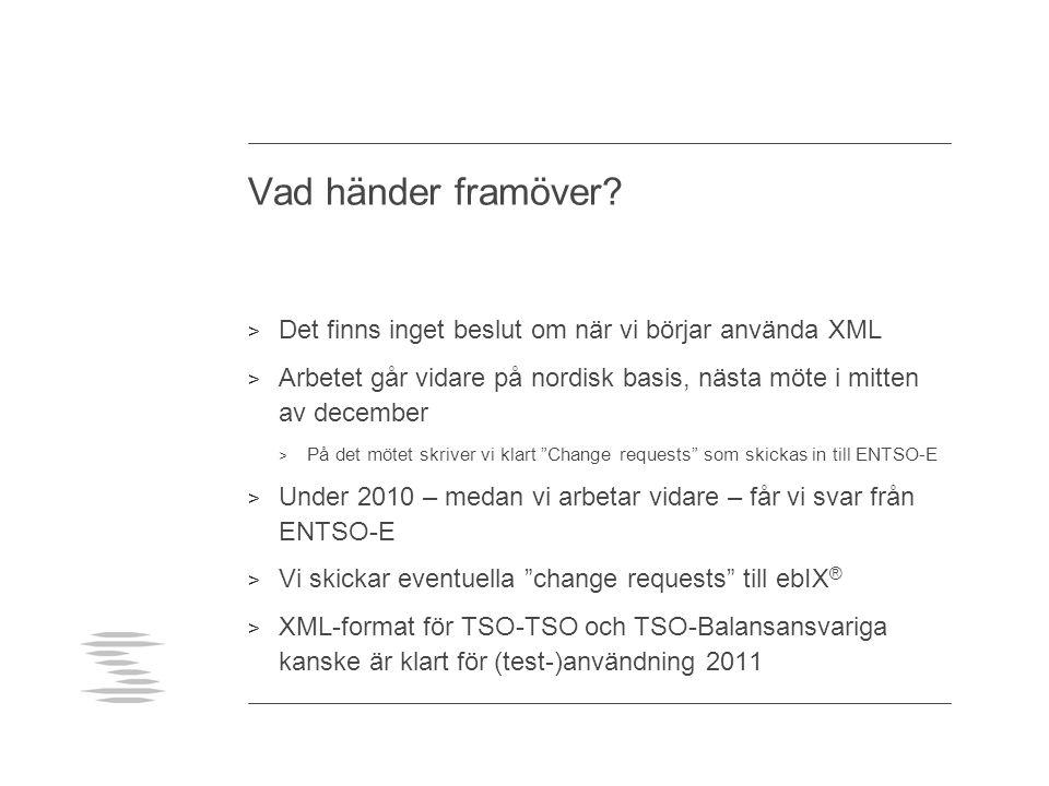 Vad händer framöver? > Det finns inget beslut om när vi börjar använda XML > Arbetet går vidare på nordisk basis, nästa möte i mitten av december > På