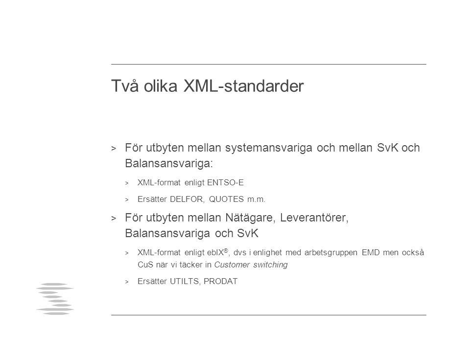 Två olika XML-standarder > För utbyten mellan systemansvariga och mellan SvK och Balansansvariga: > XML-format enligt ENTSO-E > Ersätter DELFOR, QUOTE