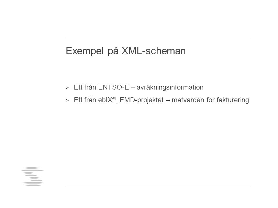 Exempel på XML-scheman > Ett från ENTSO-E – avräkningsinformation > Ett från ebIX ®, EMD-projektet – mätvärden för fakturering