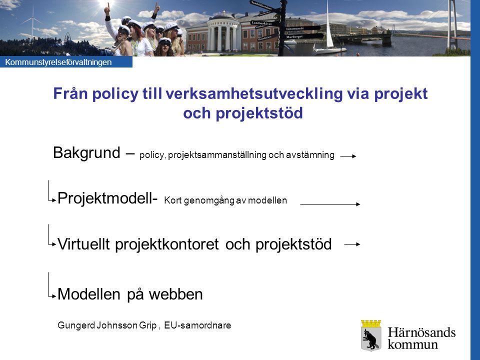 Kommunstyrelseförvaltningen Från policy till verksamhetsutveckling via projekt och projektstöd Bakgrund – policy, projektsammanställning och avstämnin