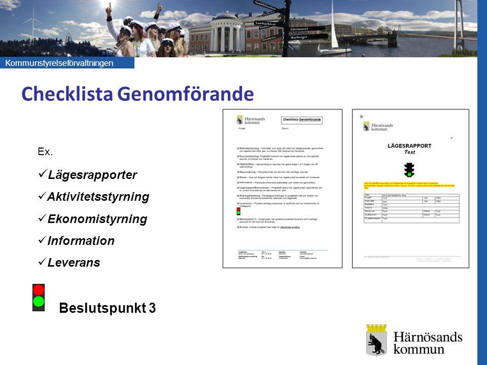 Kommunstyrelseförvaltningen Checklista Genomförande Ex. Lägesrapporter Aktivitetsstyrning Ekonomistyrning Information Leverans Beslutspunkt 3