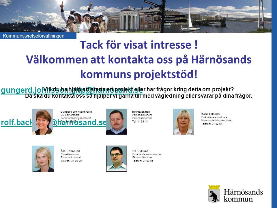 Kommunstyrelseförvaltningen Tack för visat intresse ! Välkommen att kontakta oss på Härnösands kommuns projektstöd! gungerd.johnsson.grip@harnosand.se