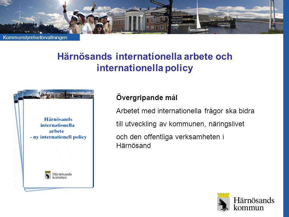 Kommunstyrelseförvaltningen Härnösands internationella arbete och internationella policy Övergripande mål Arbetet med internationella frågor ska bidra
