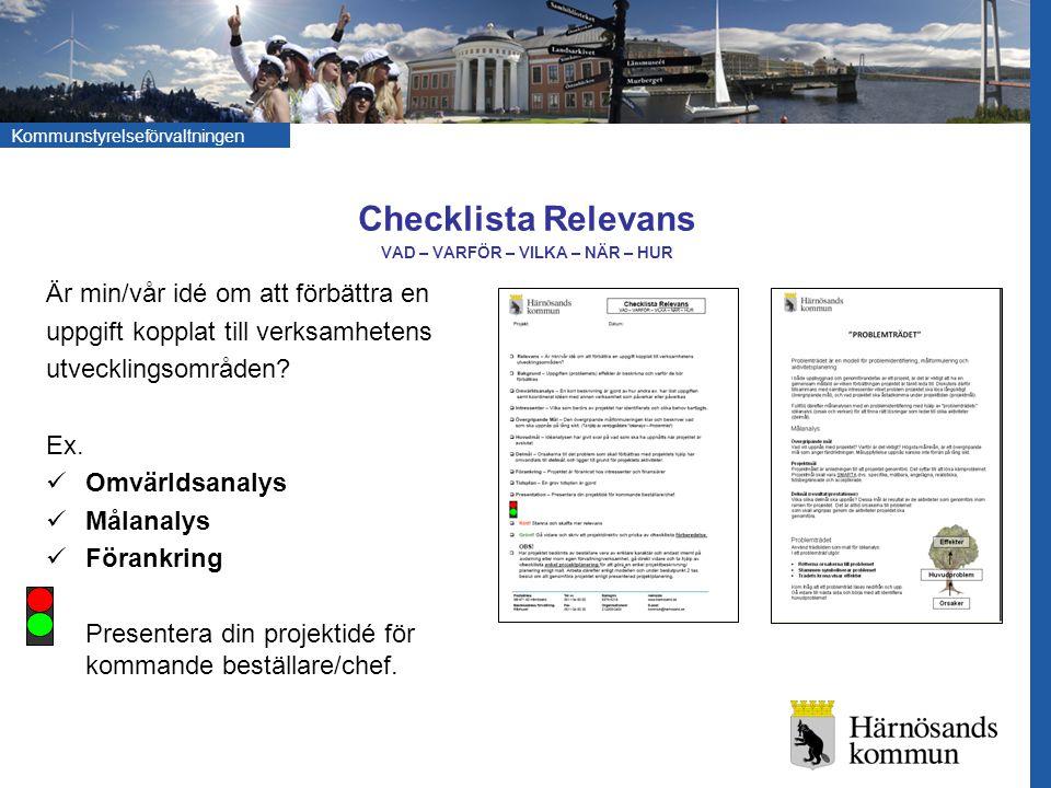 Kommunstyrelseförvaltningen Checklista Relevans VAD – VARFÖR – VILKA – NÄR – HUR Är min/vår idé om att förbättra en uppgift kopplat till verksamhetens