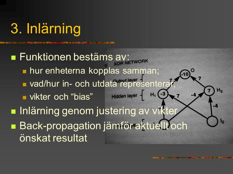 """3. Inlärning Funktionen bestäms av: hur enheterna kopplas samman; vad/hur in- och utdata representerar; vikter och """"bias"""" Inlärning genom justering av"""