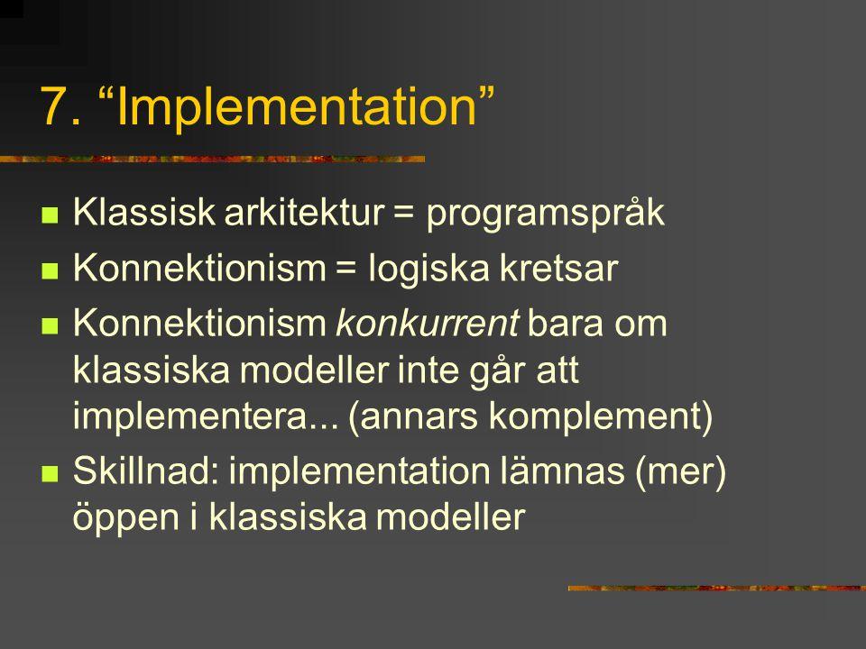 """7. """"Implementation"""" Klassisk arkitektur = programspråk Konnektionism = logiska kretsar Konnektionism konkurrent bara om klassiska modeller inte går at"""