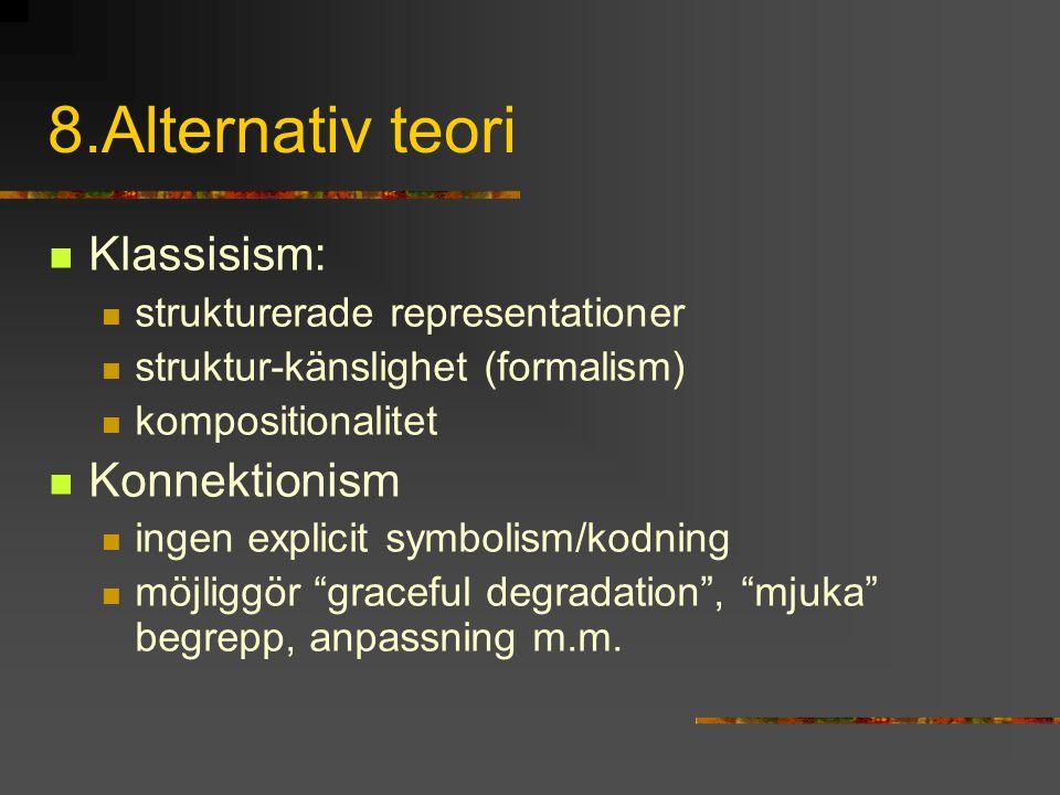 8.Alternativ teori Klassisism: strukturerade representationer struktur-känslighet (formalism) kompositionalitet Konnektionism ingen explicit symbolism