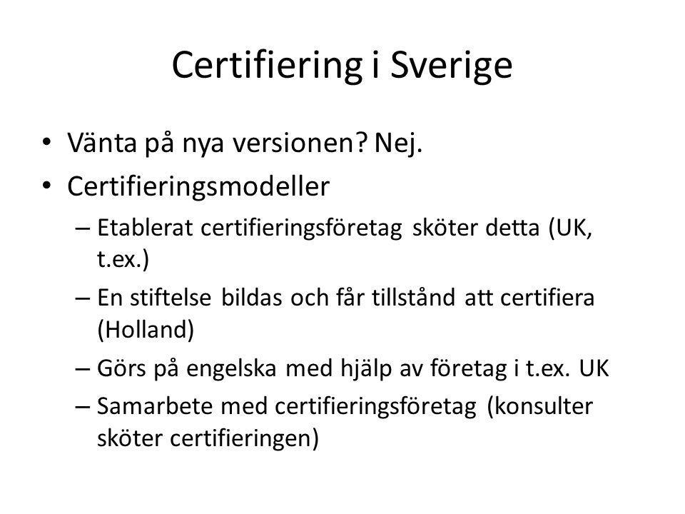 Certifiering i Sverige Vänta på nya versionen? Nej. Certifieringsmodeller – Etablerat certifieringsföretag sköter detta (UK, t.ex.) – En stiftelse bil