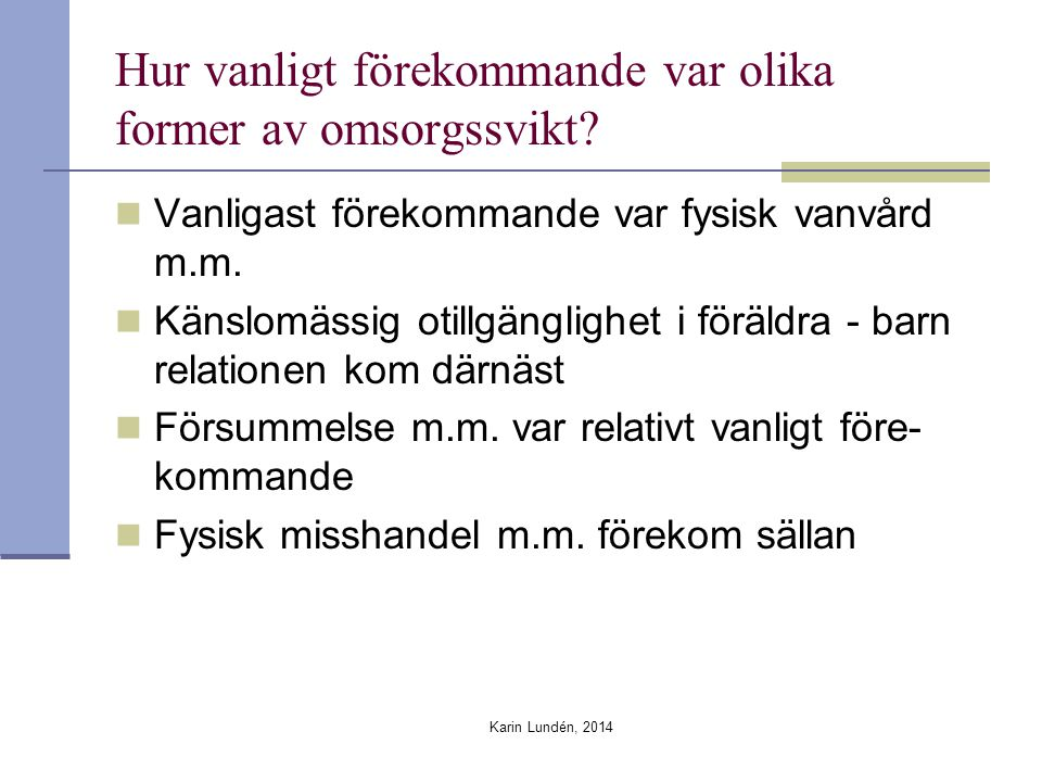 Karin Lundén, 2014 Hur vanligt förekommande var olika former av omsorgssvikt.