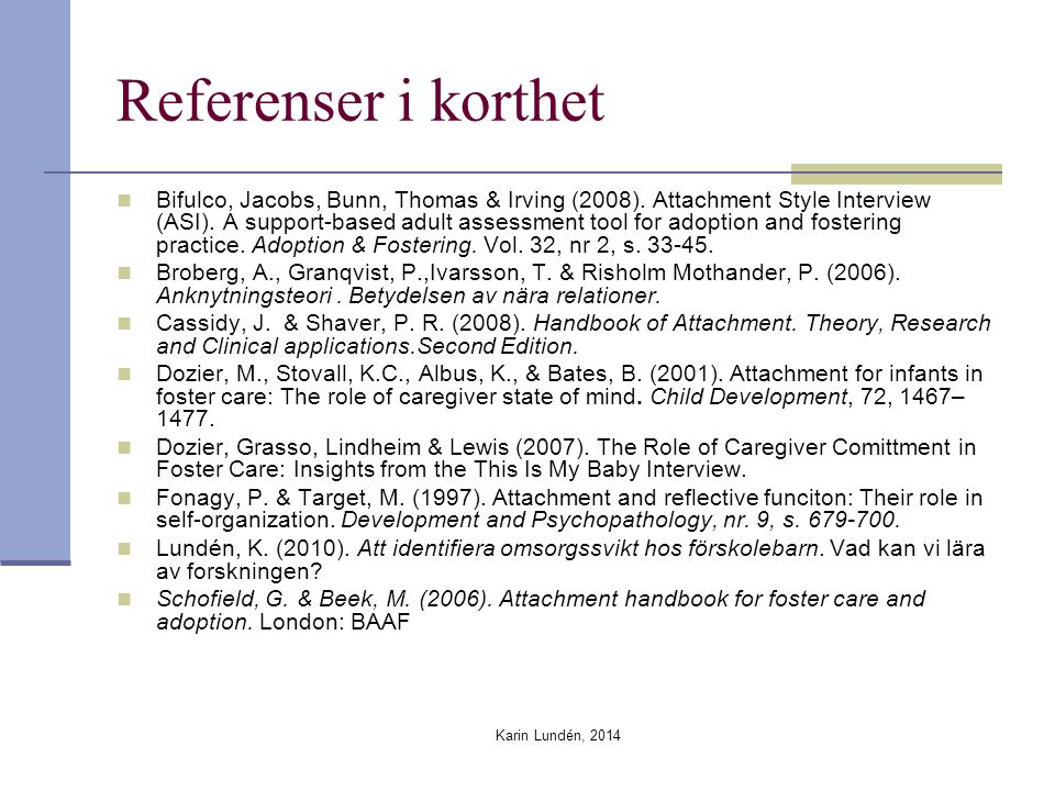 Karin Lundén, 2014 Referenser i korthet Bifulco, Jacobs, Bunn, Thomas & Irving (2008). Attachment Style Interview (ASI). A support-based adult assessm