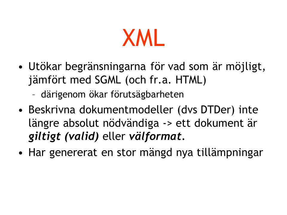 XML Utökar begränsningarna för vad som är möjligt, jämfört med SGML (och fr.a.