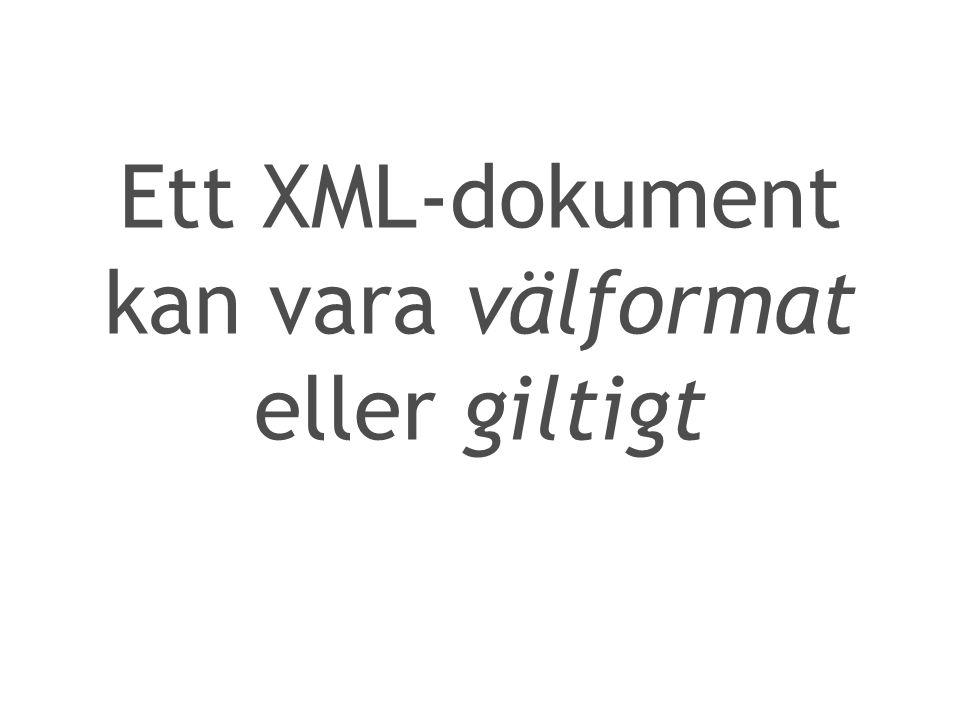 Ett XML-dokument kan vara välformat eller giltigt