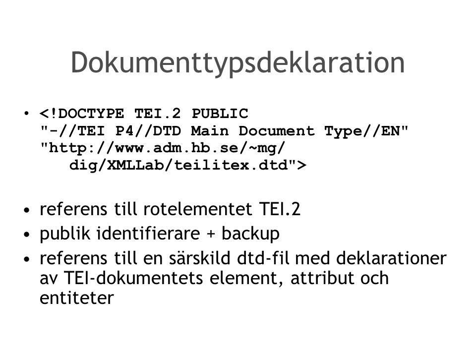 Dokumenttypsdeklaration referens till rotelementet TEI.2 publik identifierare + backup referens till en särskild dtd-fil med deklarationer av TEI-dokumentets element, attribut och entiteter