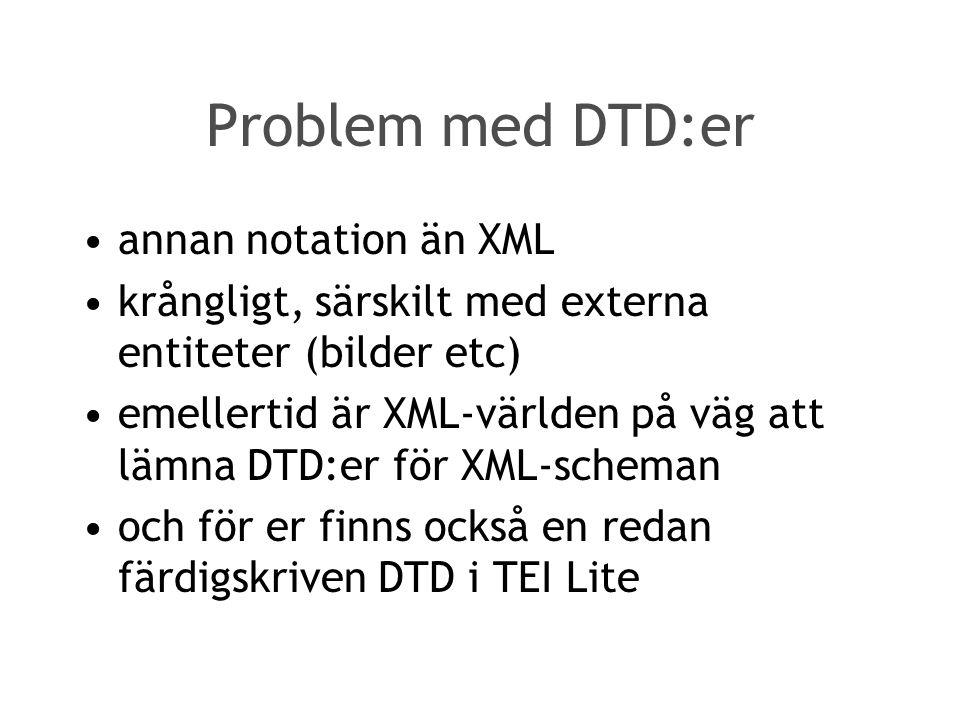Problem med DTD:er annan notation än XML krångligt, särskilt med externa entiteter (bilder etc) emellertid är XML-världen på väg att lämna DTD:er för XML-scheman och för er finns också en redan färdigskriven DTD i TEI Lite