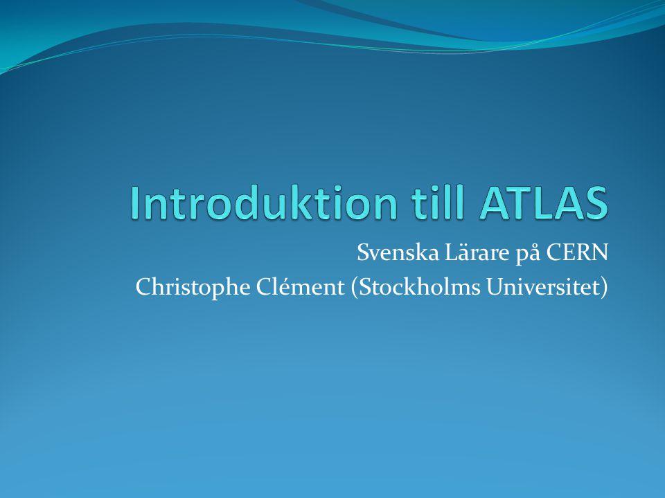 Svenska Lärare på CERN Christophe Clément (Stockholms Universitet)