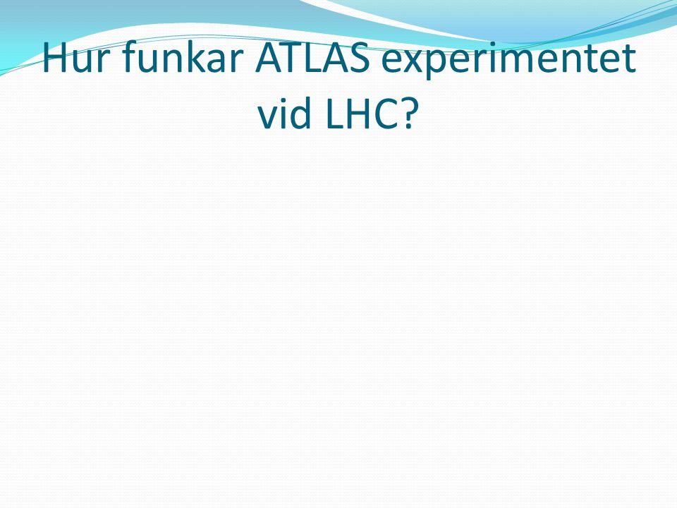 Hur funkar ATLAS experimentet vid LHC?