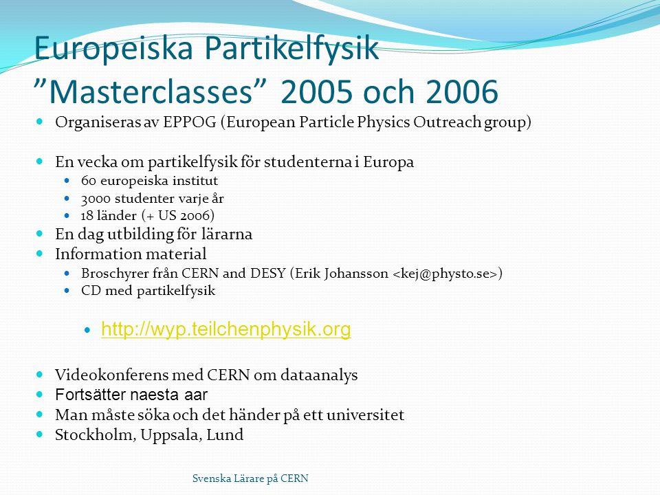 """Svenska Lärare på CERN Europeiska Partikelfysik """"Masterclasses"""" 2005 och 2006 Organiseras av EPPOG (European Particle Physics Outreach group) En vecka"""