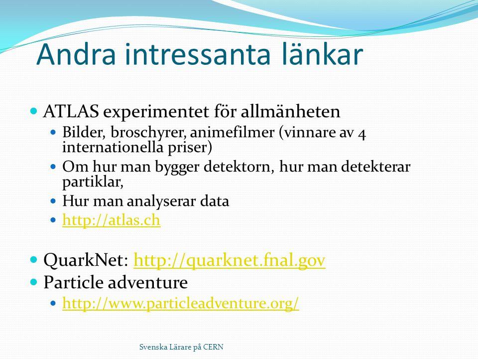 Svenska Lärare på CERN Andra intressanta länkar ATLAS experimentet för allmänheten Bilder, broschyrer, animefilmer (vinnare av 4 internationella prise