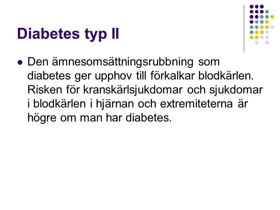 Diabetes typ II Den ämnesomsättningsrubbning som diabetes ger upphov till förkalkar blodkärlen. Risken för kranskärlsjukdomar och sjukdomar i blodkärl