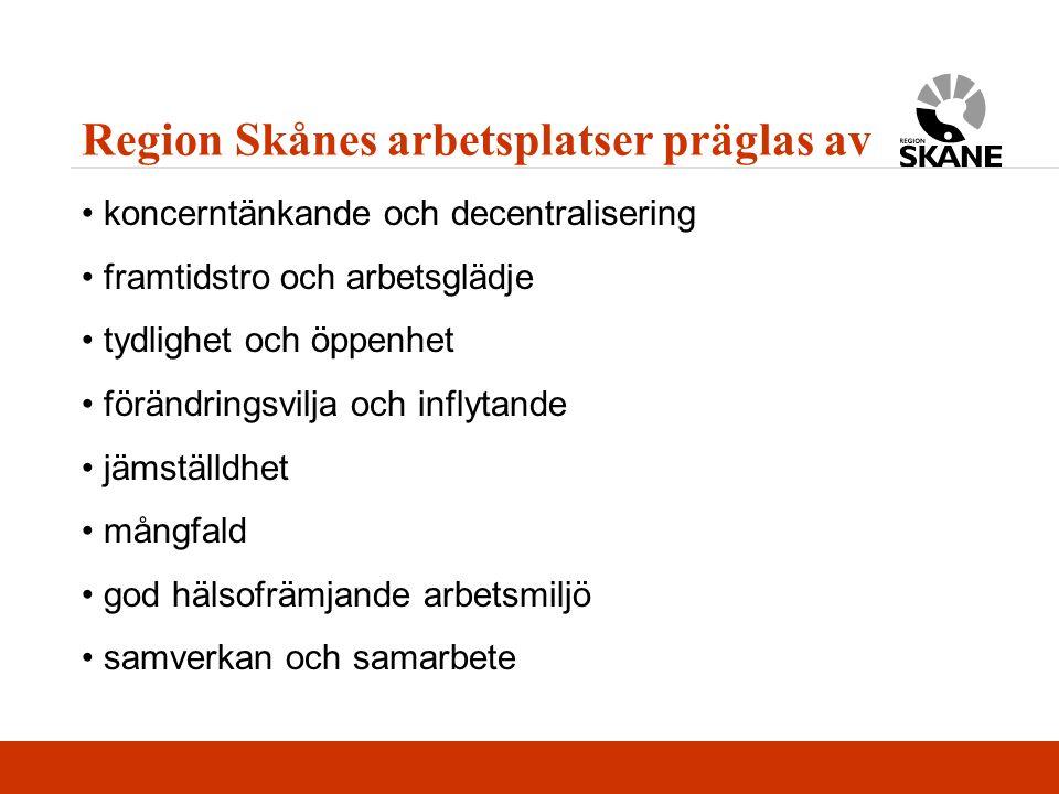 Region Skånes arbetsplatser präglas av koncerntänkande och decentralisering framtidstro och arbetsglädje tydlighet och öppenhet förändringsvilja och i