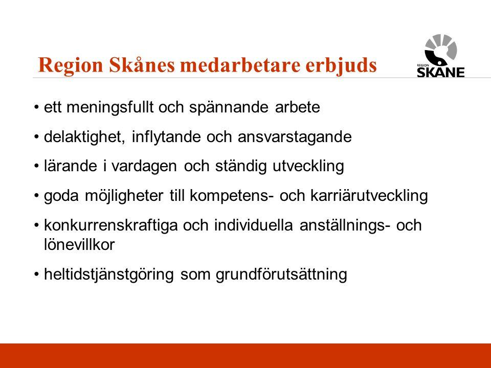 Region Skånes medarbetare erbjuds ett meningsfullt och spännande arbete delaktighet, inflytande och ansvarstagande lärande i vardagen och ständig utve