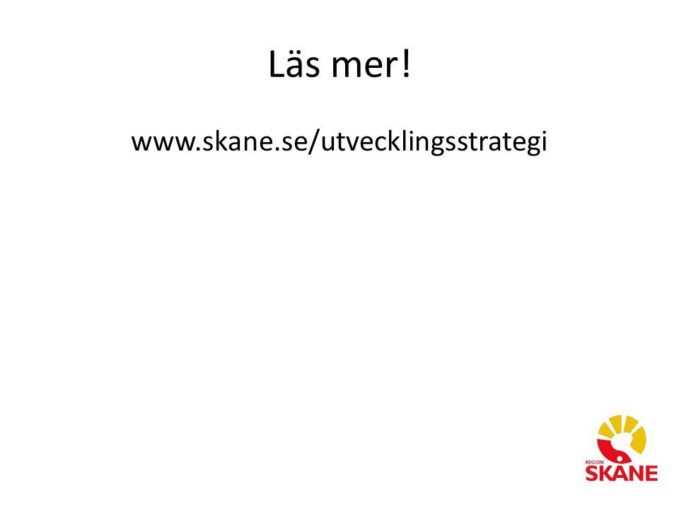 Läs mer! www.skane.se/utvecklingsstrategi