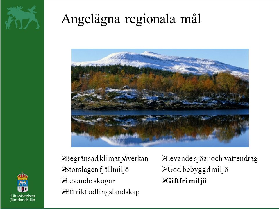 Angelägna regionala mål  Begränsad klimatpåverkan  Storslagen fjällmiljö  Levande skogar  Ett rikt odlingslandskap  Levande sjöar och vattendrag