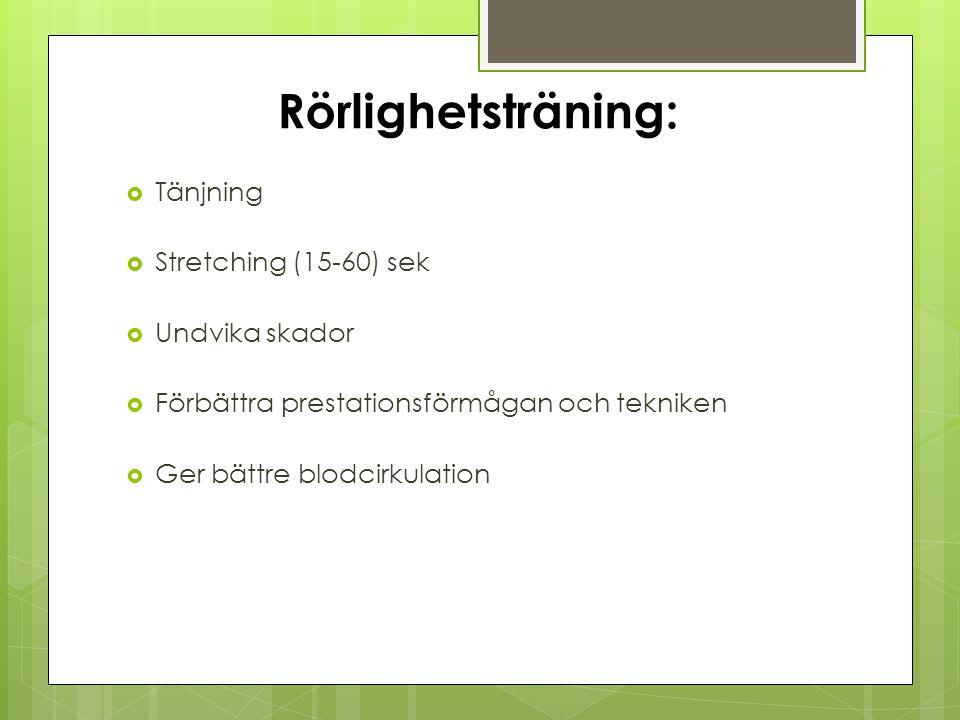 Rörlighetsträning:  Tänjning  Stretching (15-60) sek  Undvika skador  Förbättra prestationsförmågan och tekniken  Ger bättre blodcirkulation