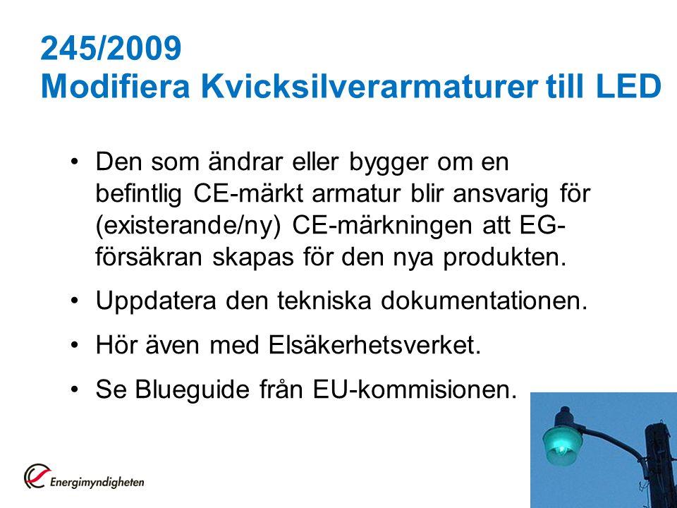 245/2009 Modifiera Kvicksilverarmaturer till LED Den som ändrar eller bygger om en befintlig CE-märkt armatur blir ansvarig för (existerande/ny) CE-mä